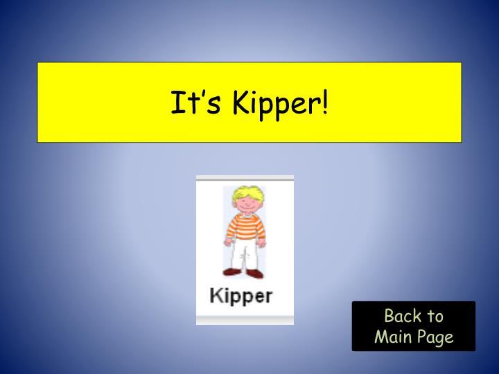 It's Kipper!