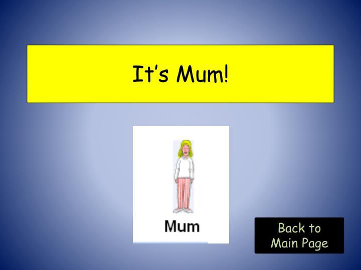 It's Mum!