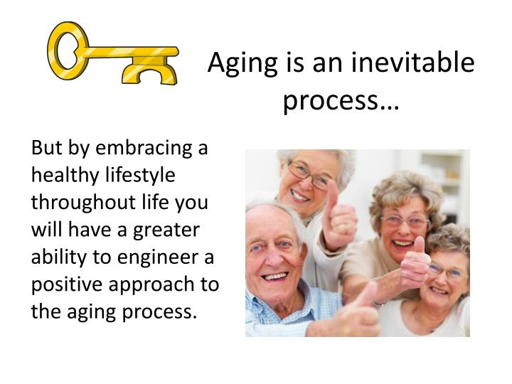 Aging is an inevitable process…