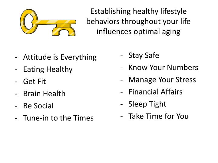 Establishing healthy lifestyle behaviors throughout your life influences optimal aging