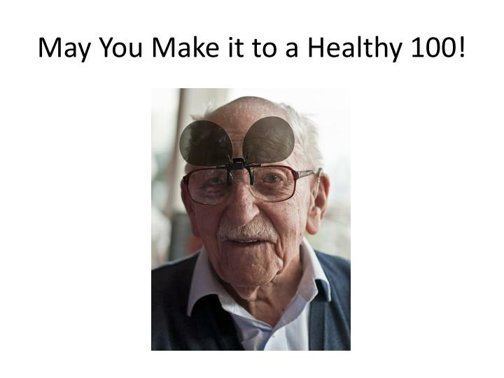 May you make it to a healthy 100