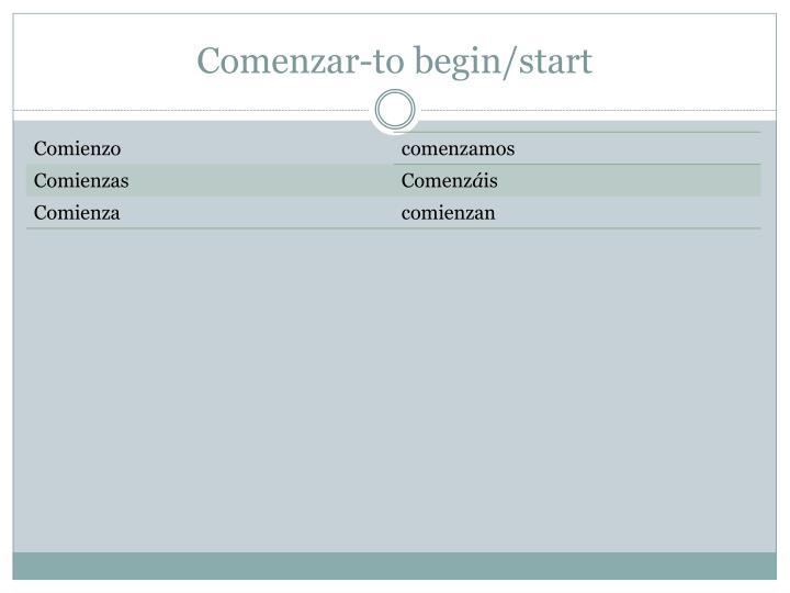 Comenzar-to begin/start