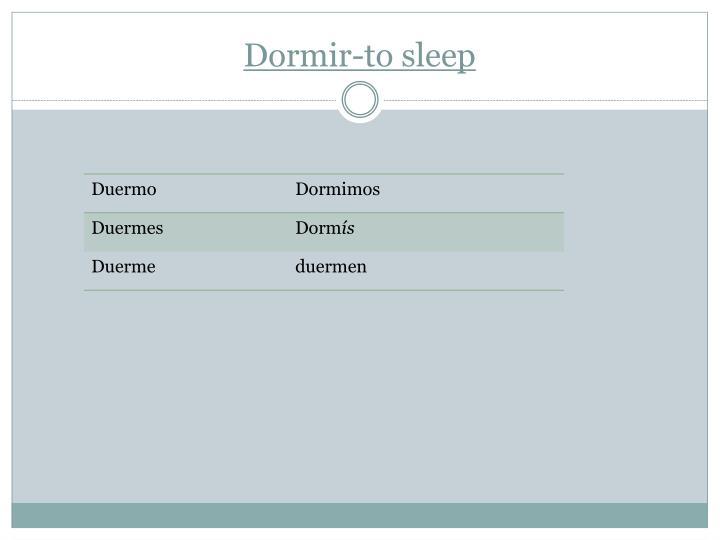 Dormir-to sleep