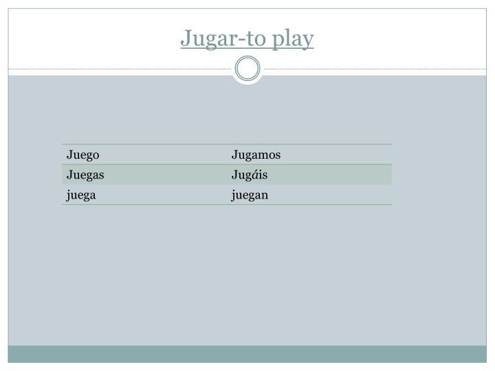 Jugar-to play
