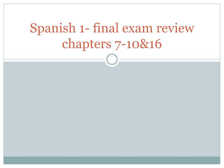 Spanish 1 final exam review chapters 7 10 16