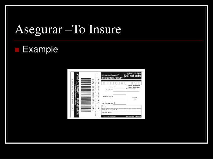 Asegurar –To Insure