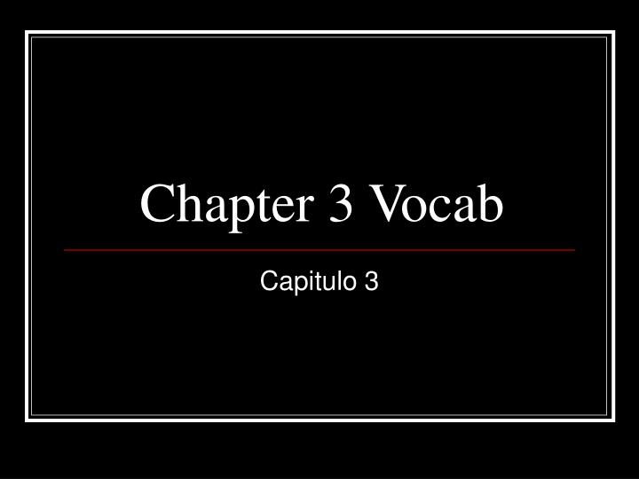Chapter 3 vocab
