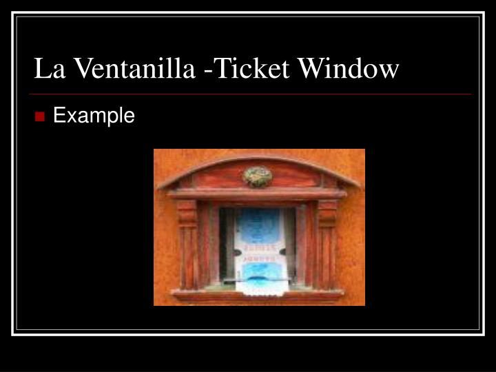 La Ventanilla -Ticket Window