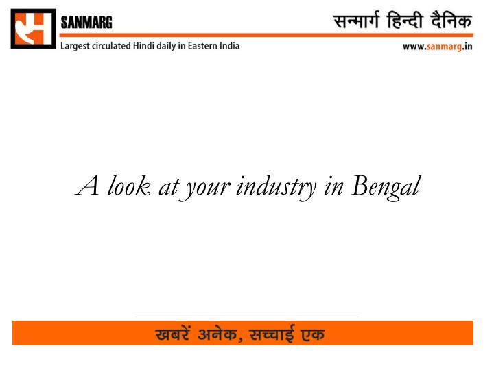 A look at your industry in Bengal