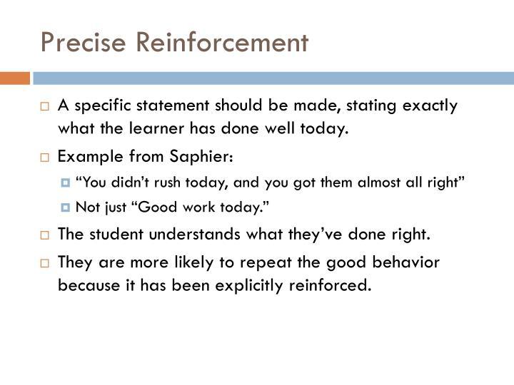 Precise Reinforcement