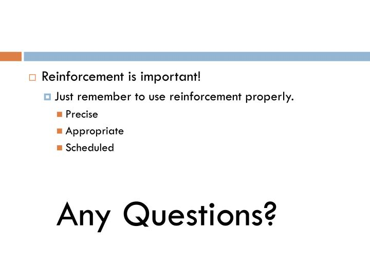 Reinforcement is important!