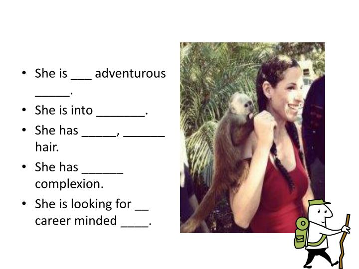 She is ___ adventurous _____.