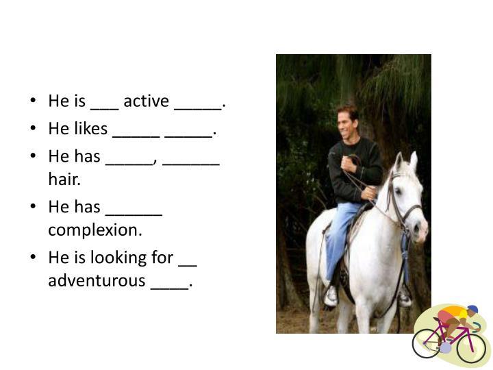 He is ___ active _____.