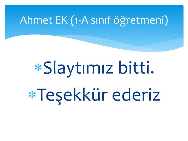 Ahmet EK (1-A snf retmeni)