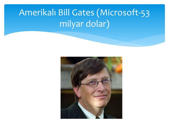 Amerikal Bill Gates (Microsoft-53 milyar dolar