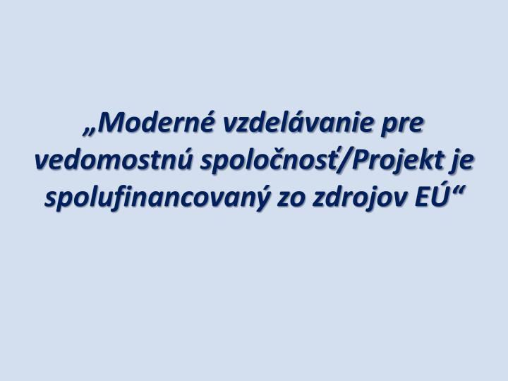 """""""Moderné vzdelávanie pre vedomostnú spoločnosť/Projekt je spolufinancovaný zo zdrojov EÚ"""""""