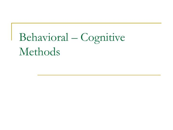 Behavioral cognitive methods