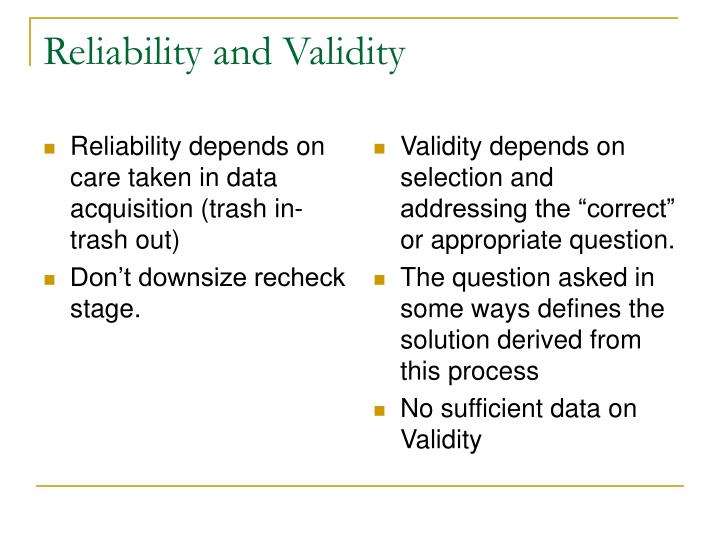 Reliability depends on care taken in data acquisition (trash in-trash out)