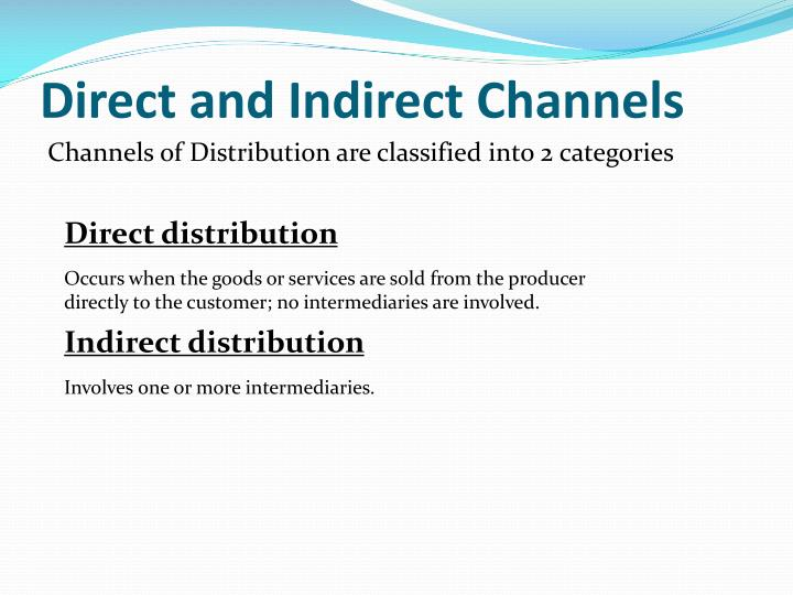 direct indirect distribution channels Direct marketing is a channel free approach to distribution a brand that uses channels of distribution would target marketing direct and indirect.