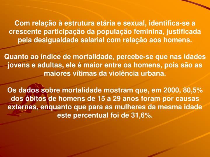 Com relao  estrutura etria e sexual, identifica-se a crescente participao da populao feminina, justificada pela desigualdade salarial com relao aos homens.