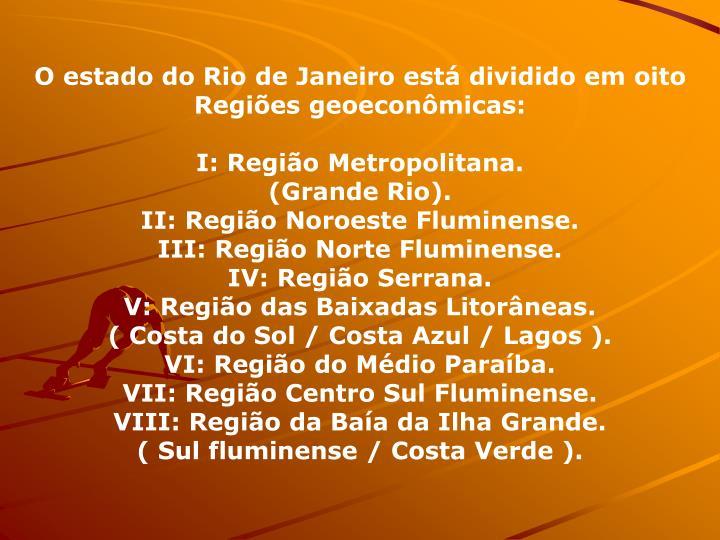 O estado do Rio de Janeiro est dividido em oito  Regies geoeconmicas: