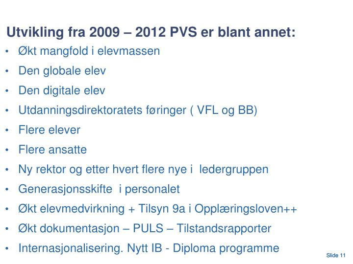 Utvikling fra 2009 – 2012 PVS er blant annet: