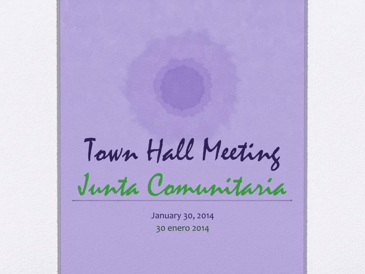 Town hall meeting junta comunitaria