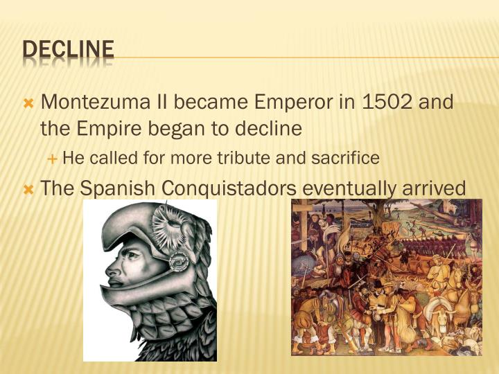 Montezuma II became Emperor in 1502 and the Empire began to decline