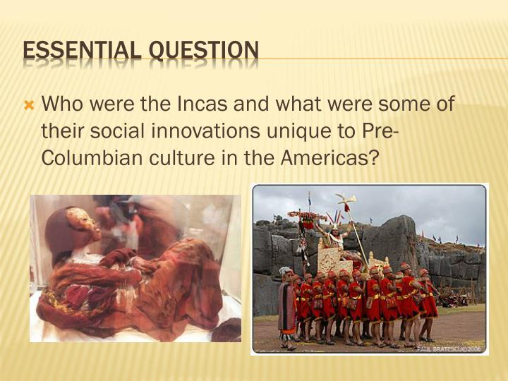 Who were the Incas and what were some of their social innovations unique to Pre-Columbian culture in the Americas?