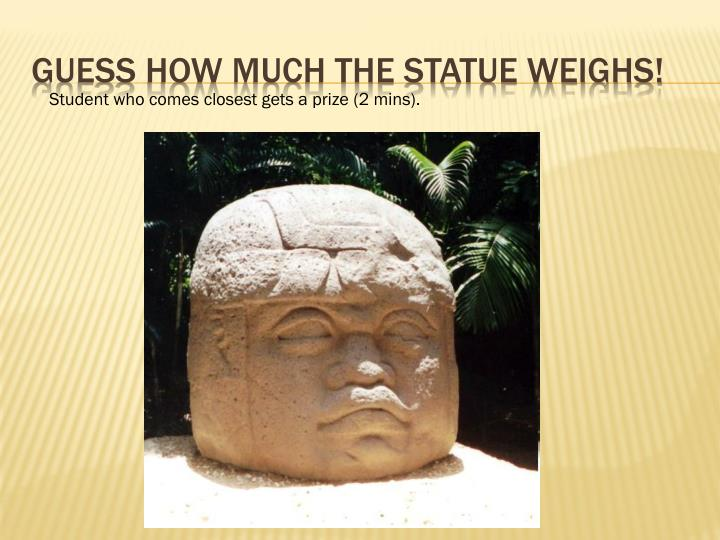 Guess how much the statue weighs!