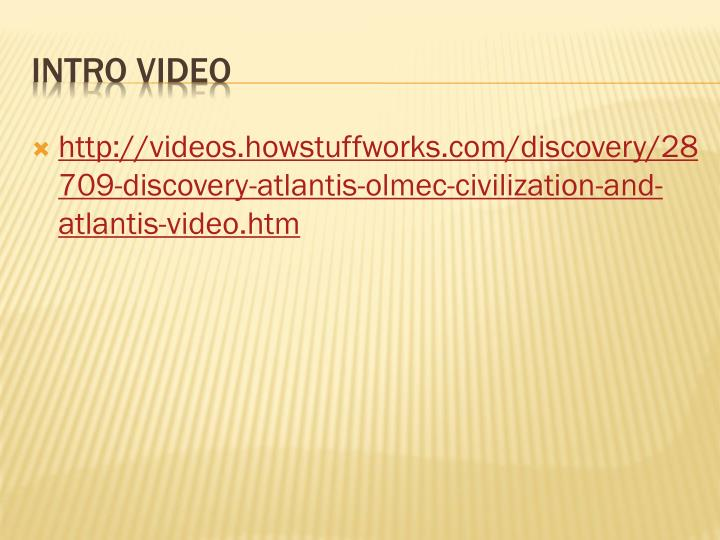 http://videos.howstuffworks.com/discovery/28709-discovery-atlantis-olmec-civilization-and-atlantis-video.htm