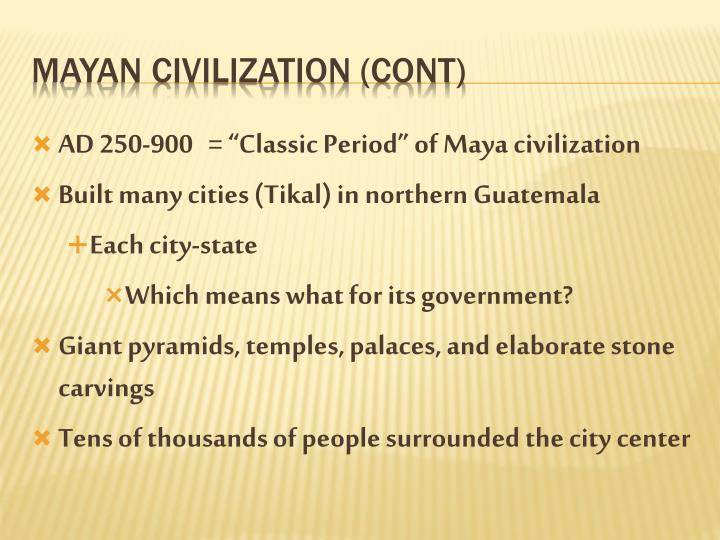 "AD 250-900   = ""Classic Period"" of Maya civilization"