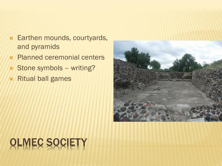 Earthen mounds, courtyards, and pyramids