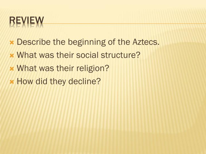 Describe the beginning of the Aztecs.