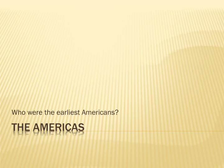 Who were the earliest americans