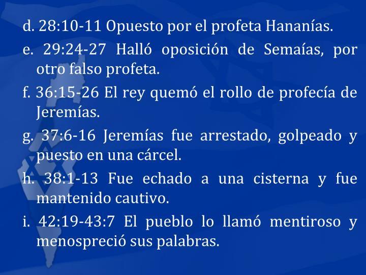d. 28:10-11 Opuesto por el profeta