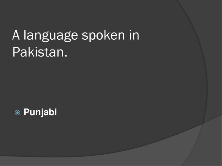 A language spoken in Pakistan.
