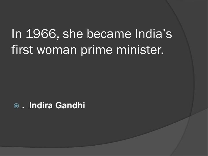 In 1966, she became India's first woman prime minister.
