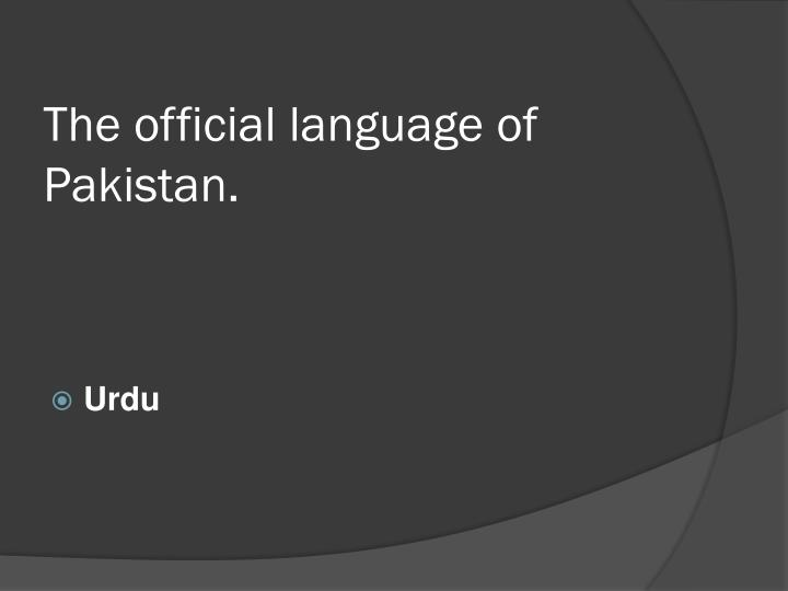 The official language of Pakistan.