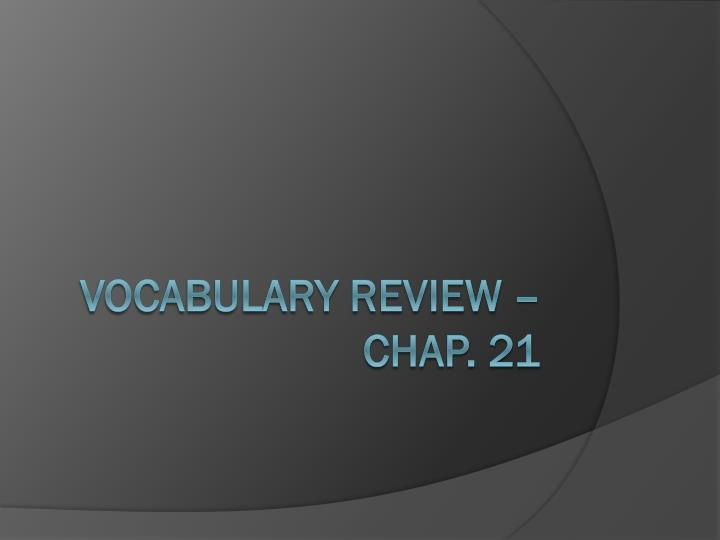Vocabulary review chap 21