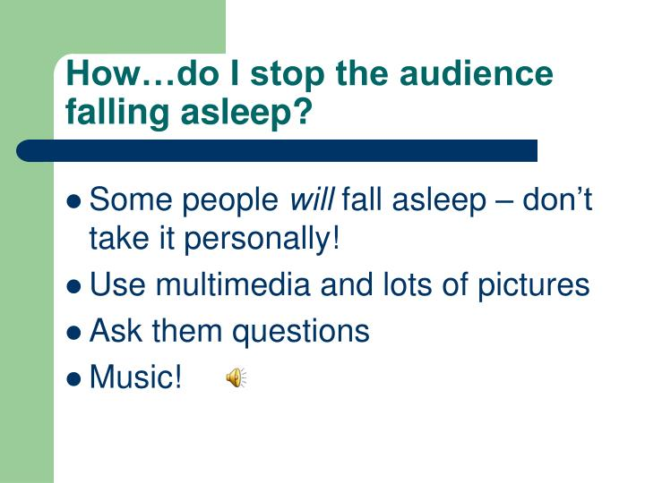 How…do I stop the audience falling asleep?