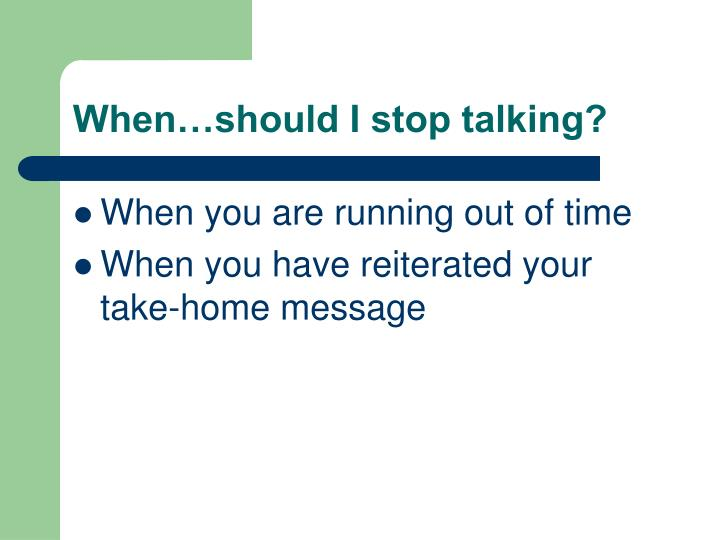 When…should I stop talking?