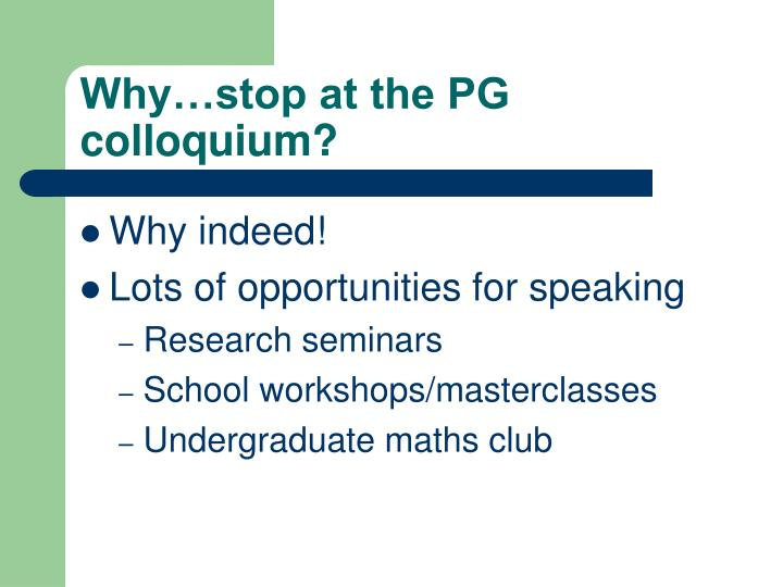 Why…stop at the PG colloquium?
