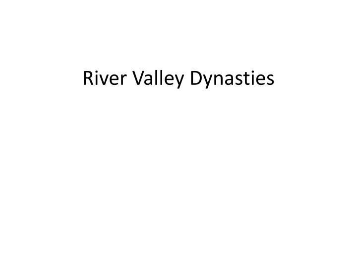 River Valley Dynasties