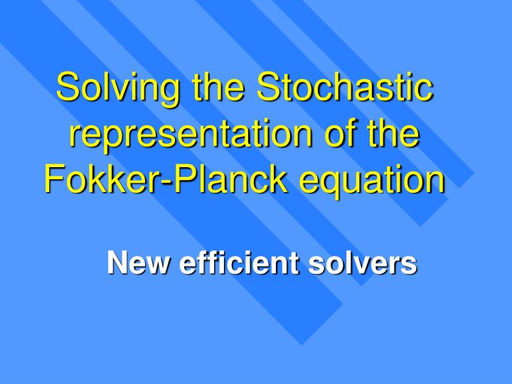 Solving the Stochastic representation of the Fokker-Planck equation
