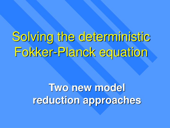 Solving the deterministic Fokker-Planck equation