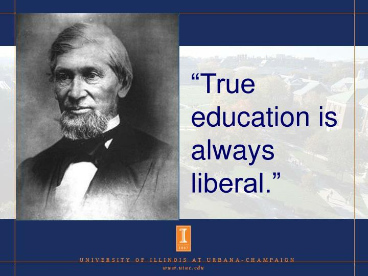 """True education is always liberal."""