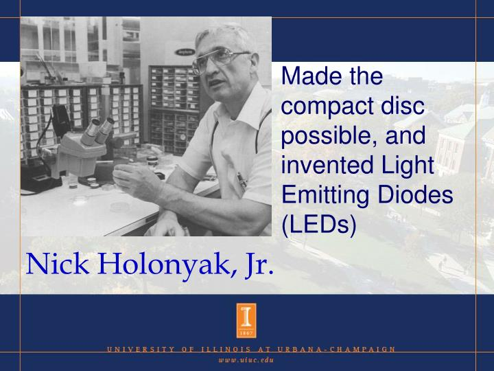 Made the compact disc possible, and invented Light Emitting Diodes (LEDs)