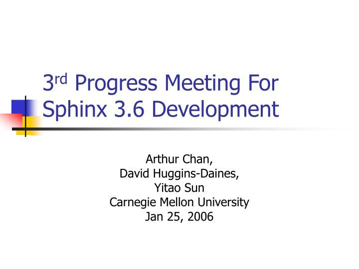 3 rd progress meeting for sphinx 3 6 development