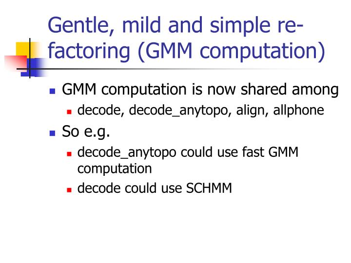 Gentle, mild and simple re-factoring (GMM computation)